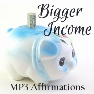Bigger Income Affirmations MP3